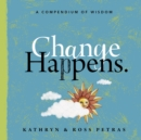 Change Happens : Face It, Embrace It, and Grow with It - Book