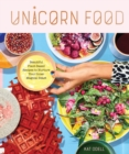 Unicorn Food : Beautiful, Vibrant, Plant-Based Recipes to Nurture Your Inner Magical Beast - Book