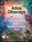The Atlas Obscura Explorer's Guide for the World's Most Adventurous Kid : 47 countries, 100 extraordinary places to visit - Book