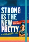 Strong Is the New Pretty: A Guided Journal Just for Girls - Book