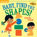 Indestructibles: Baby, Find the Shapes! : Chew Proof * Rip Proof * Nontoxic * 100% Washable (Book for Babies, Newborn Books, Safe to Chew) - Book