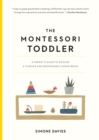 The Montessori Toddler : A Parent's Guide to Raising a Curious and Responsible Human Being - Book