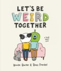 Let's Be Weird Together : A Book about Love - Book