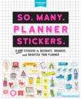 So. Many. Planner Stickers. : 2,600 Stickers to Decorate, Organise, and Brighten Your Planner - Book