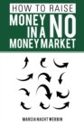 How to Raise Money in a No Money Market - eBook