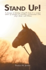 Stand Up! : A Journey of Finding Strength Leads to a Unique Model of Practice in Exploring Relationships with  Self, Horse, and Others. - eBook