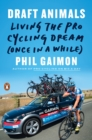 Draft Animals : Living the Pro Cycling Dream (Once in a While) - eBook