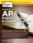 Cracking the AP English Language & Composition Exam, 2018 Edition : Proven Techniques to Help You Score a 5 - eBook