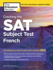 Cracking the SAT Subject Test in French, 16th Edition : Everything You Need to Help Score a Perfect 800 - eBook