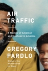 Air Traffic : A Memoir of Ambition and Manhood in America - Book