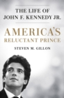America's Reluctant Prince : The Life of John F. Kennedy Jr. - Book