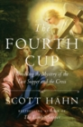 The Fourth Cup : Unveiling the Mystery of the Last Supper and the Cross - eBook