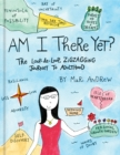 Am I There Yet? : The Loop-de-loop, Zig-Zagging Journey to Adulthood - Book