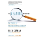 The Meaning Revolution : The Power of Transcendent Leadership - eAudiobook