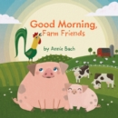 Good Morning, Farm Friends - Book