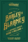 From Barley to Blarney : A Whiskey Lover's Guide to Ireland - eBook
