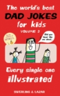 The World's Best Dad Jokes for Kids Volume 3 : Every Single One Illustrated - Book