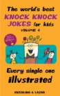 The World's Best Knock Knock Jokes for Kids Volume 4 : Every Single One Illustrated - Book