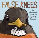 False Knees : An Illustrated Guide to Animal Behavior - eBook