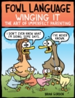 Fowl Language: Winging It : The Art of Imperfect Parenting - eBook