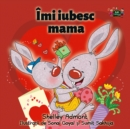 Imi iubesc mama : I Love My Mom - Romanian edition - eBook