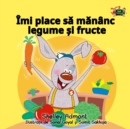 Imi place sa mananc legume si fructe : I Love to Eat Fruits and Vegetables - Romanian edition - eBook