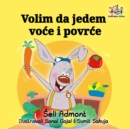 Volim da jedem voce i povrce : I Love to Eat Fruits and Vegetables - Serbian Latin edition - eBook
