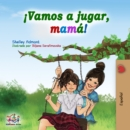 !Vamos a jugar, mama! : Let's Play, Mom! -Spanish edition - eBook