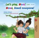 Let's Play, Mom! : English Russian Bilingual Book - eBook
