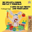 Me Encanta Comer Frutas y Verduras I Love to Eat Fruits and Vegetables : Spanish English Bilingual - eBook