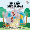 Eu Amo Meu Papai : I Love My Dad - Portuguese edition - eBook