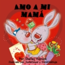 Amo a mi mama : I Love My Mom - Spanish edition - eBook