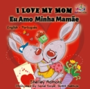 I Love My Mom Eu Amo  Minha Mamae : English Portuguese - eBook