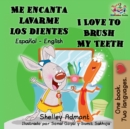 Me encanta lavarme los dientes  I Love to Brush My Teeth : Spanish English Bilingual Book - eBook