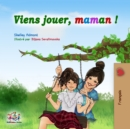 Viens jouer, maman ! : Let's Play, Mom! -French edition - eBook