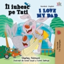 Il iubesc pe Tati I Love My Dad : Romanian English Bilingual - eBook