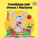 Uwielbiam Jesc Owoce i Warzywa : I Love to Eat Fruits and Vegetables - Polish edition - eBook