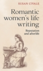Romantic Women's Life Writing : Reputation and Afterlife - Book
