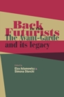 Back to the Futurists : The avant-garde and its legacy - eBook