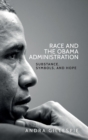 Race and the Obama Administration : Substance, Symbols, and Hope - Book