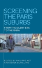 Screening the Paris Suburbs : From the Silent Era to the 1990s - Book