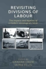Revisiting <i> Divisions of Labour </I> : The Impacts and Legacies of a Modern Sociological Classic - Book