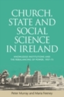 Church, state and social science in Ireland : Knowledge institutions and the rebalancing of power, 193773 - eBook