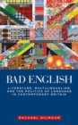 Bad English : Literature, Multilingualism, and the Politics of Language in Contemporary Britain - Book