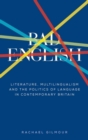 Bad English : Literature, multilingualism, and the politics of language in contemporary Britain - eBook
