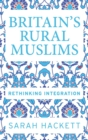 Britain'S Rural Muslims : Rethinking Integration - Book