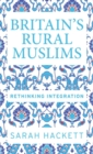 Britain's rural Muslims : Rethinking integration - eBook