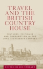 Travel and the British Country House : Cultures, Critiques and Consumption in the Long Eighteenth Century - Book
