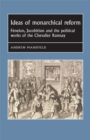 Ideas of Monarchical Reform : Fenelon, Jacobitism, and the Political Works of the Chevalier Ramsay - eBook