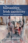 The humanities and the Irish university : Anomalies and opportunities - eBook